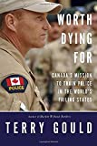 img - for Worth Dying For: Canada's Mission to Train Police in the World's Failing States book / textbook / text book