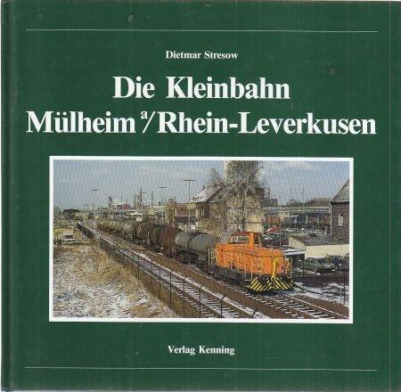 Die Kleinbahn Mülheim am Rhein - Leverkusen