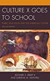 Culture X Goes to School : Public Education and the American Culture, Maxwell, Darlene M. and Ebert, Edward S., 1475803443