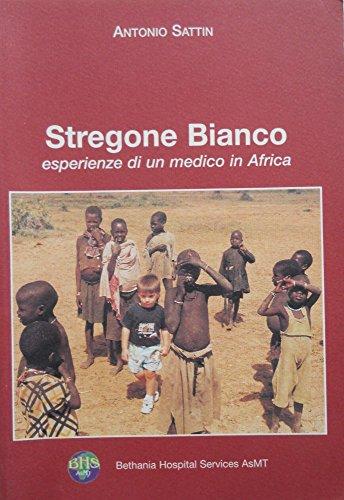 STREGONE BIANCO esperienze di un medico in Africa A. Sattin