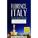 Florence Travel Guide: Florence and Tuscany, Italy: Travel Guide Book—A Comprehensive 5-Day Travel Guide to Florence + Tuscany, Italy & Unforgettable Italian ... Travel Guides to Europe Series Book 3)