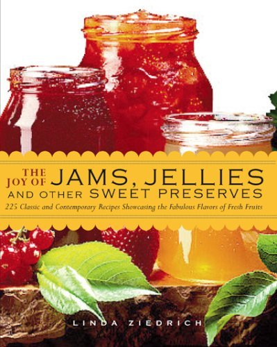 The Joy of Jams, Jellies, and Other Sweet Preserves: 200 Classic and Contemporary Recipes Showcasing the Fabulous Flavors of Fresh Fruits ()