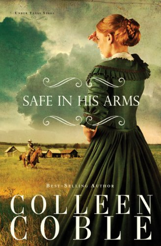 Safe in His Arms (Under Texas Stars Book 2) by [Coble, Colleen]