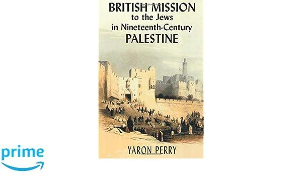 british mission to the jews in nineteenth century palestine perry yaron yodim elizabeth