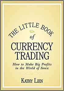 The Little Book of Currency Trading: How to Make Big