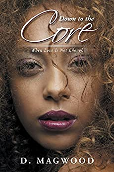 Down to the Core: When Love Is Not Enough by [Magwood, Dabinique]