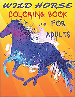 Wild Horse Coloring Book For Adults Wonderful World Of Horses Coloring Book For Adults Wild Horse Large Horse Coloring Page For Girls Press Scarlett Bell 9798654276896 Amazon Com Books