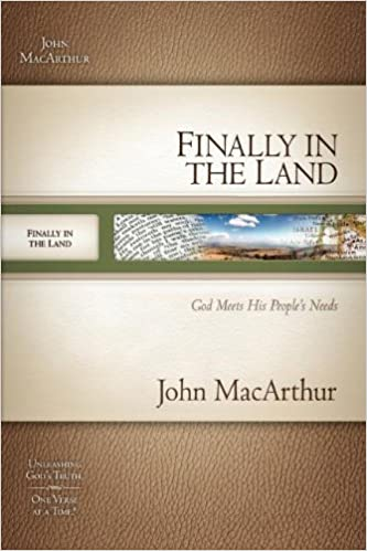 Book MACARTHUR OT SG: FINALLY IN THE LAND: GOD MEETS HIS PEOPLE'S NEEDS (MacArthur Old Testament Study Guides)