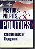Pastors, Pulpits & Politics (Christian Rules of Engagement)