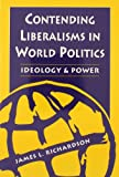 Contending Liberalisms in World Politics : Ideology and Power, Richardson, J. L., 155587939X