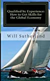 Qualified by Experience: How to Get Skills for the Global Economy, Will Sutherland, 1495387933