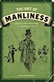 img - for The Art of Manliness: Classic Skills and Manners for the Modern Man book / textbook / text book