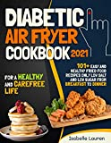 Diabetic Air Fryer Cookbook #2021: For a Healthy
