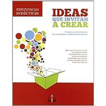 Ideas que invitan a crear : proyecto para estimular la creatividad en primaria