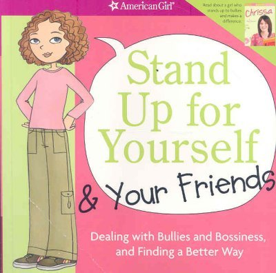 Stand Up for Yourself and Your Friends: Dealing with Bullies and Bossiness and Finding a Better Way [AMER GIRL LIB STAND UP FOR YOU]