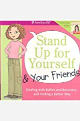 Stand Up for Yourself and Your Friends: Dealing with Bullies and Bossiness and Finding a Better Way [AMER GIRL LIB STAND UP FOR YOU] Paperback