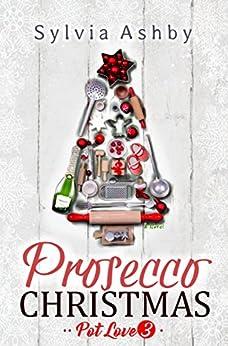 Prosecco Christmas (Pot Love Book 3) by [Ashby, Sylvia]