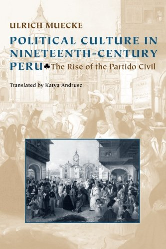 Download Political Culture in Nineteenth-Century Peru: The Rise of the Partido Civil (Pitt Latin American Series) pdf