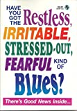 img - for Have You Got the Restless, Irritable, Stressed Out, Fearful Kind of Blues? book / textbook / text book