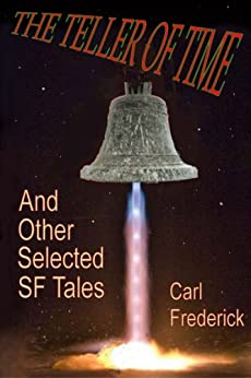 The Teller of Time and Other Selected SF Tales by [Frederick, Carl]