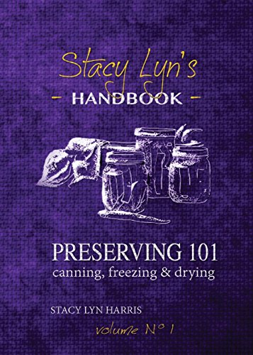 Preserving 101: Canning, Freezing & Drying (Volume) by Stacy Lyn Harris