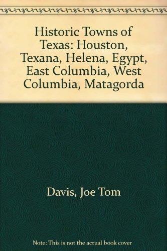 Historic Towns of Texas: Houston, Texana, Helena, Egypt, East Columbia, West Columbia, Matagorda (City Of Irving Texas)