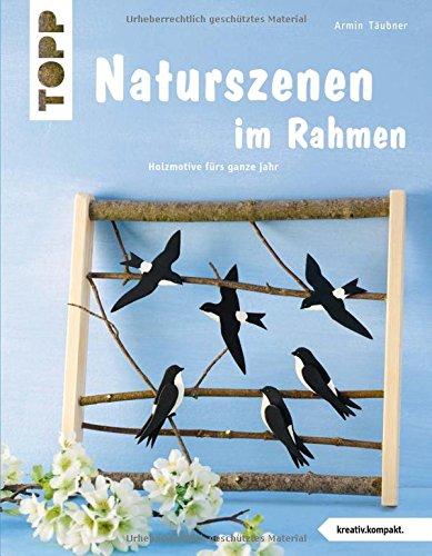 Naturszenen im Rahmen (kreativ.kompakt.): Holzmotive fürs ganze Jahr