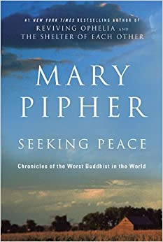 Book Seeking Peace: Chronicles of the Worst Buddhist in the World by Mary Pipher (2010-04-06)