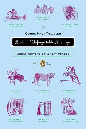 2: The Conde Nast Traveler Book of Unforgettable Journeys: Volume II: Great Writers on Great Places