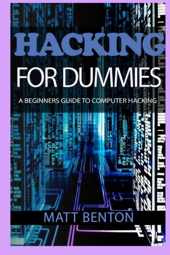 Computer Hacking: A beginners guide to computer hacking (hacking, how to hack, hacking exposed, hacking system, hacking for dummies, hacking guide, ... Computer Bugs, internet skills) (Volume 2) pdf