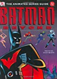 Batman Beyond, Scott Beatty and Dorling Kindersley Publishing Staff, 0756605865