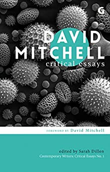 david mitchell critical essays sarah dillon David mitchell research my main research interests include science fiction, dystopian fiction, queer theory, hunter s thompson, john fowles and david mitchell (the novelist, not the comedian.