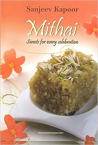 Mithai sweets for every celebration sanjeev kapoor 9788179916674 mithai sweets for every celebration sanjeev kapoor 9788179916674 amazon books forumfinder Images