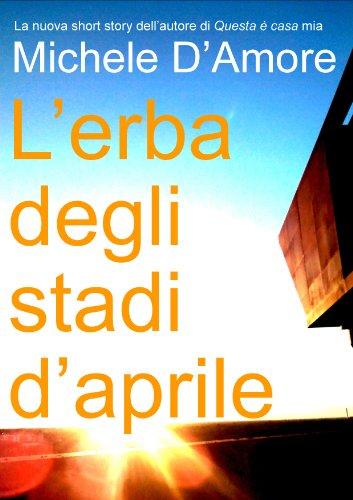 L'erba degli stadi d'aprile (Italian Edition) (Brille Für Den Sport)