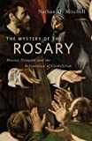 The Mystery of the Rosary: Marian Devotion and the Reinvention of Catholicism, Nathan D. Mitchell, 081476343X