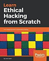 Learn Ethical Hacking from Scratch: Your stepping stone to penetration testing Front Cover