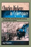 Charles Dickens in Cyberspace, Jay Clayton, 0195313267