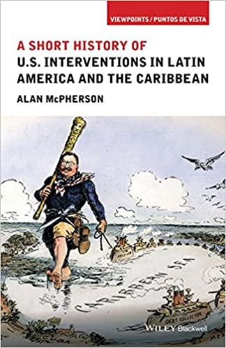 A Short History Of US Interventions In Latin America And The - Us latin american intervention maps