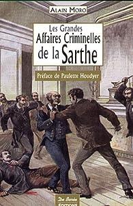 Sarthe Grandes Affaires Criminelles par Alain Moro