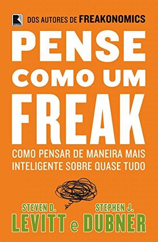 Pense como um freak: Como pensar de maneira mais inteligente sobre quase tudo