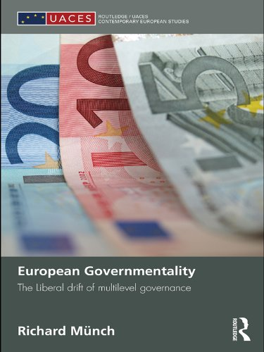 Download European Governmentality: The Liberal Drift of Multilevel Governance (Routledge Research in Comparative Politics) Pdf