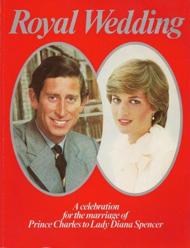 Royal Wedding: A Celebration for the Marriage of Prince Charles to Lady Diana Spencer