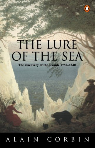 The Lure of the Sea: Discovery of the Seaside in the Western World 1750-1840, The (Penguin history)