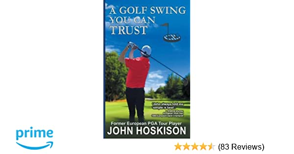 A Golf Swing You Can Trust John Hoskison 9781614179320 Amazon