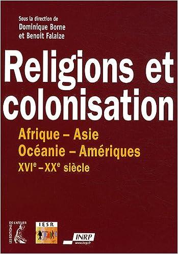 Télécharger en ligne Religions et colonisation : Afrique-Asie-Océanie-Amériques XVIe-XXe siècle pdf, epub