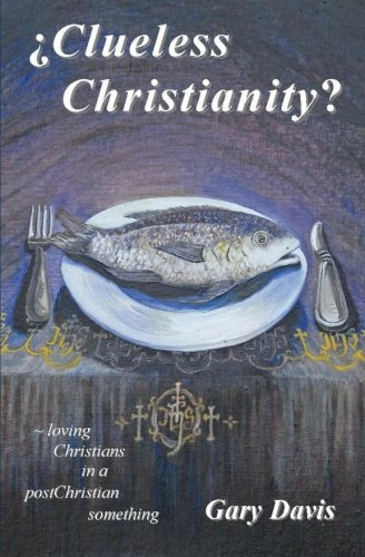 Download Clueless Christianity?: loving Christians in a postChristian something PDF