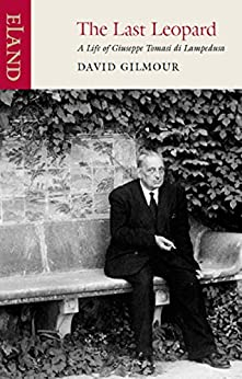 The Last Leopard: A life of Giuseppe Tomasi di Lampedusa by [Gilmour, David]