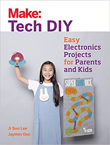 Make: Tech DIY: Easy Electronics Projects for Parents and Kids: Ji ...