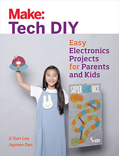Make: Tech DIY: Easy Electronics Projects for Parents and Kids (Make: Technology on Your Time) -