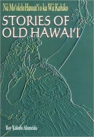 Na Mo'olelo Hawai'i o ka Wa Kahiko: Stories of Old Hawaii by Roy Kakulu Alameida (1997-04-04)